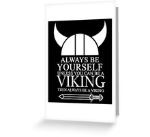 always be yourself unless u can be a viking then always be a viking Greeting Card