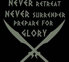 Never Retreat-Never Surrender-Prepare for Glory-Spartan by augustinet