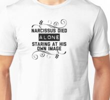 Narcissus Died Alone  Unisex T-Shirt