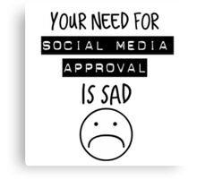 Social Media Approval Canvas Print