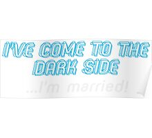 I've Come To The Dark Side T-shirt Poster