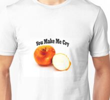 You Make Me Cry Unisex T-Shirt