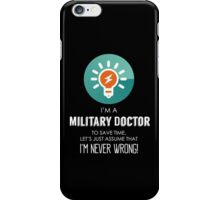 """""""I'm A Military Doctor To Save Time Let's Just Assume I'm Never Wrong!"""" Collection #667152 iPhone Case/Skin"""