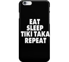 Eat Sleep Tiki Taka Repeat iPhone Case/Skin