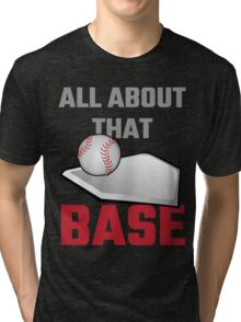 All About That Base Baseball Tri-blend T-Shirt