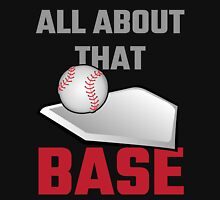 All About That Base Baseball Unisex T-Shirt