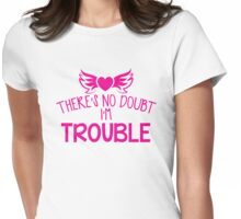 There's NO DOUBT I'm TROUBLE! Womens Fitted T-Shirt