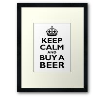 KEEP CALM AND BUY A BEER! Black on white Framed Print