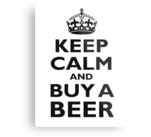 KEEP CALM AND BUY A BEER! Black on white Metal Print