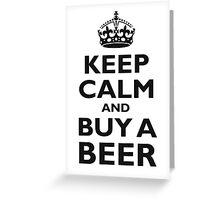 KEEP CALM AND BUY A BEER! Black on white Greeting Card