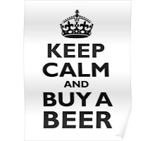KEEP CALM AND BUY A BEER! Black on white Poster
