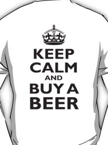KEEP CALM AND BUY A BEER! Black on white T-Shirt