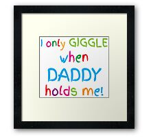 I only giggle when DADDY holds me! Framed Print