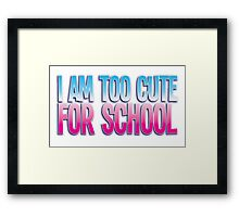 I am too cute for SCHOOL Framed Print