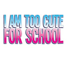 I am too cute for SCHOOL Photographic Print