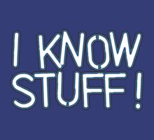 I KNOW STUFF! by ezcreative