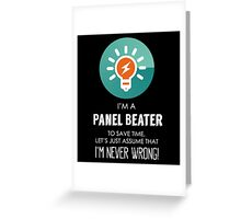 """""""I'm A Panel Beater To Save Time Let's Just Assume I'm Never Wrong!"""" Collection #667162 Greeting Card"""