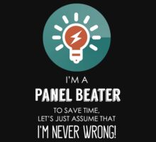 """I'm A Panel Beater To Save Time Let's Just Assume I'm Never Wrong!"" Collection #667162 by mycraft"