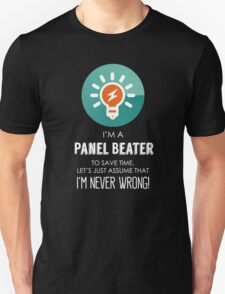 """""""I'm A Panel Beater To Save Time Let's Just Assume I'm Never Wrong!"""" Collection #667162 T-Shirt"""
