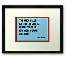 The brick walls are there to give us a chance to show how badly we want something Framed Print