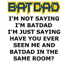 Batdad - Just Saying Photographic Print