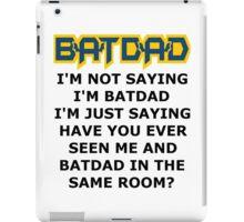 Batdad - Just Saying iPad Case/Skin