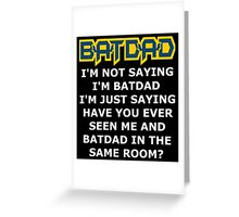 Batdad - Just Saying Greeting Card