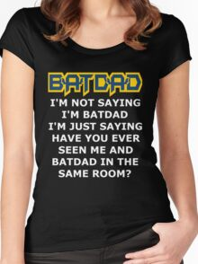 Batdad - Just Saying Women's Fitted Scoop T-Shirt