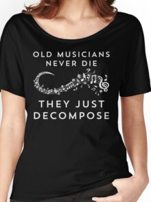 Old Musicians Never Die They Just Decompose Funny T Shirt Women's Relaxed Fit T-Shirt