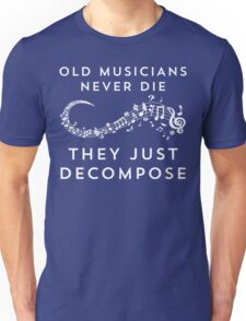 Old Musicians Never Die They Just Decompose Funny T Shirt Unisex T-Shirt