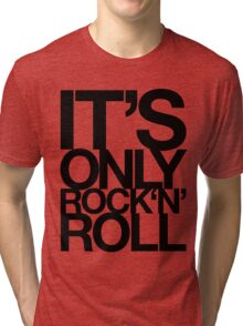 IT'S ONLY ROCK N ROLL Tri-blend T-Shirt