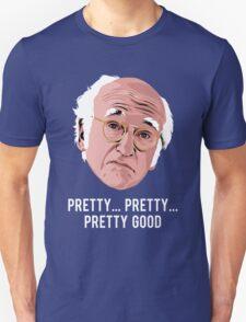 Pretty, Pretty, Pretty Good Unisex T-Shirt