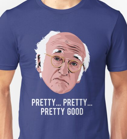 Pretty, Pretty, Pretty Good Unisex T-Shirt