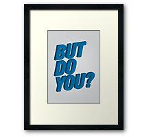 But Do You? Framed Print