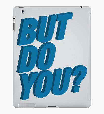 But Do You? iPad Case/Skin