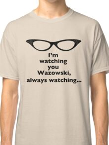Roz Is Watching, Always Watching Classic T-Shirt