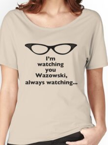 Roz Is Watching, Always Watching Women's Relaxed Fit T-Shirt