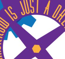 Tomorrow Is Just A Dream Away Sticker