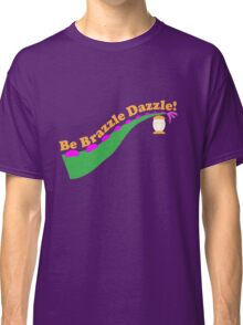 Be Brazzle Dazzle Classic T-Shirt