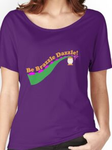 Be Brazzle Dazzle Women's Relaxed Fit T-Shirt