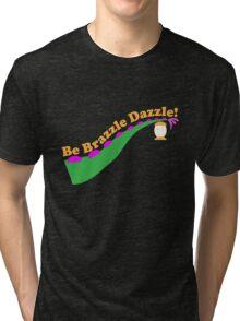 Be Brazzle Dazzle Tri-blend T-Shirt