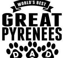 World's Best Great Pyrenees Dad by GiftIdea