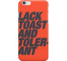 Lack Toast and Tolerant iPhone Case/Skin