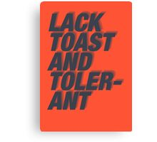 Lack Toast and Tolerant Canvas Print
