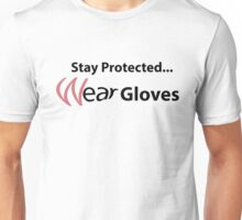 Stay Protected...Wear Gloves! Unisex T-Shirt