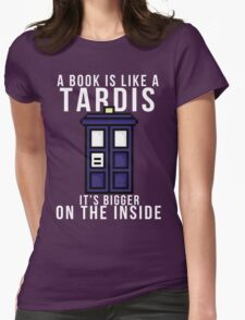 """""""A book is like a Tardis, it's bigger on the inside"""" Womens Fitted T-Shirt"""