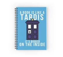 """A book is like a Tardis, it's bigger on the inside"" Spiral Notebook"