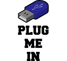 Plug Me In, USB, Funny Quote Photographic Print