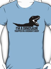 Dinosaur on the inside (For the ladies) T-Shirt