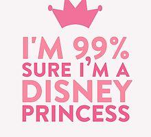 I'm 99 % Sure I'm A Disney Princess by hopealittle